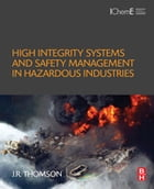 High Integrity Systems and Safety Management in Hazardous Industries by J.R Thomson