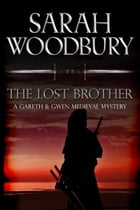 The Lost Brother (A Gareth & Gwen Medieval Mystery) by Sarah Woodbury