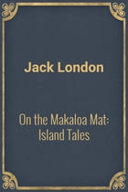 On the Makaloa Mat: Island Tales by Jack London