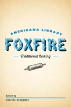 Traditional Baking: The Foxfire Americana Library (2) by Foxfire Fund, Inc.