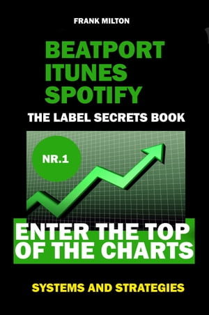 Beatport Itunes Spotify - The Label Secrets Book Enter The Top of The Charts: Enter The Top Of The Charts Systems and Strategies
