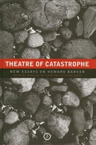 Theatre of Catastrophe: New Essays on Howard Barker by Karoline Gritzner