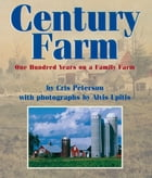 Century Farm: One Hundred Years on a Family Farm by Cris Peterson