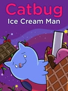 Catbug: The Ice Cream Man by Jason James Johnson