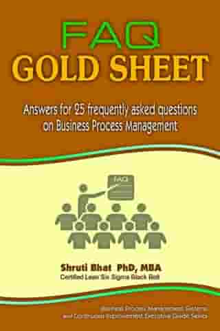 FAQ Gold Sheet- Answers for 25 Frequently Asked Questions on Business Process Management: Business Process Management and Continuous Improvement Executive Guide series, #2