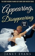 Appearing , Disappearing (The Secret Wedding Planner Cozy Short Story Mystery Series - Book Two ) by Janet Evans