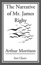 The Narrative of Mr. James Rigby by Arthur Morrison