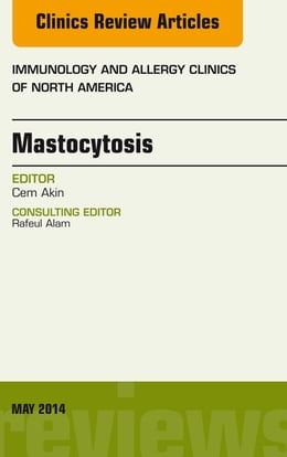 Book Mastocytosis, An Issue of Immunology and Allergy Clinics, E-Book by Cem Akin, MD, PhD