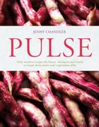 Pulse: truly modern recipes for beans, chickpeas and lentils, to tempt meat eaters and vegetarians alike by Jenny Chandler