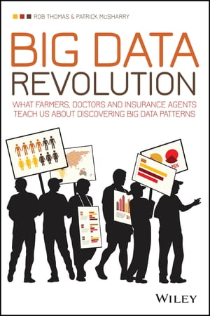 Big Data Revolution What farmers,  doctors and insurance agents teach us about discovering big data patterns