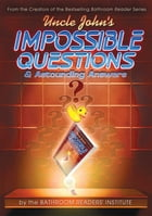 Uncle John's Impossible Questions (& Astounding Answers) by Bathroom Readers' Institute