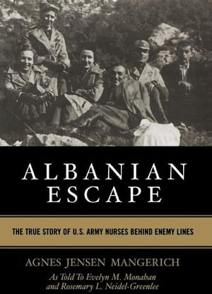 Albanian Escape The True Story of U.S. Army Nurses Behind Enemy Lines