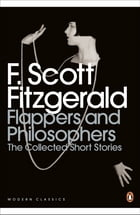 Flappers and Philosophers: The Collected Short Stories of F. Scott Fitzgerald: The Collected Short Stories of F. Scott Fitzgerald by F. Scott Fitzgerald