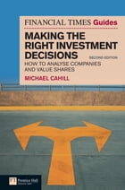 Financial Times Guide to Making the Right Investment Decisions: How to Analyse Companies and Value Shares de Michael Cahill