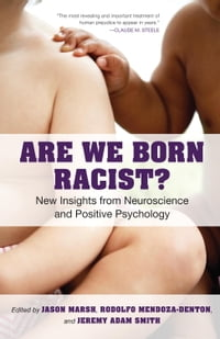 Are We Born Racist?: New Insights from Neuroscience and Positive Psychology