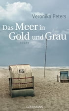 Das Meer in Gold und Grau: Roman by Veronika Peters