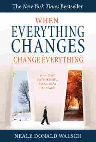 When Everything Changes, Change Everything