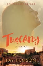 Tuscany - a novel by Fay Henson