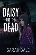 Daisy and the Dead by Sarah Bale