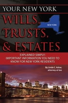 Your New York Wills, Trusts, & Estates Explained Simply: Important Information You Need to Know for New York Residents by Linda Ashar