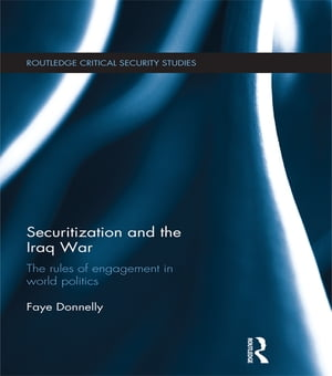 Securitization and the Iraq War The rules of engagement in world politics