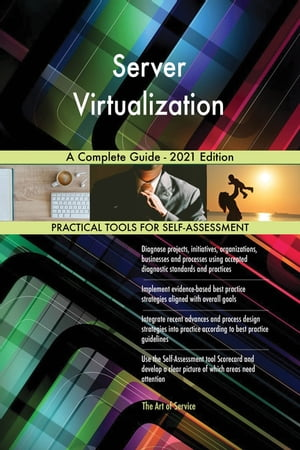 Server Virtualization A Complete Guide - 2021 Edition by Gerardus Blokdyk