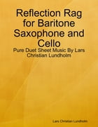 Reflection Rag for Baritone Saxophone and Cello - Pure Duet Sheet Music By Lars Christian Lundholm by Lars Christian Lundholm
