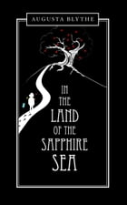 In the Land of the Sapphire Sea by Augusta Blythe