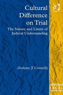Book Cultural Difference on Trial: The Nature and Limits of Judicial Understanding by Dr Anthony J Connolly