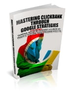 Mastering Clickbank Through Google Strategies by Anonymous