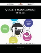 Quality Management System 175 Success Secrets - 175 Most Asked Questions On Quality Management System - What You Need To Know