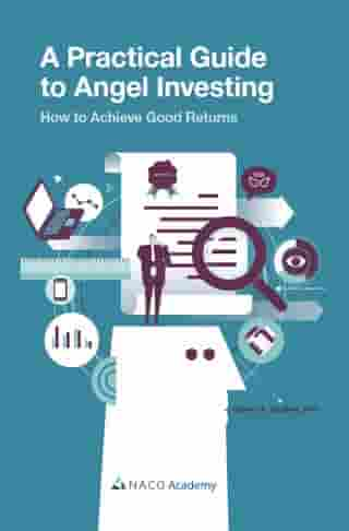 A Practical Guide to Angel Investing: How to Achieve Good Returns by Steven A. Gedeon, PhD