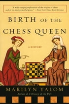 Birth of the Chess Queen: A History