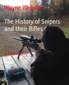 The History of Snipers and their Rifles: A Brief History by Wayne Webster