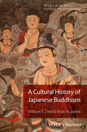 A Cultural History of Japanese Buddhism by William E. Deal
