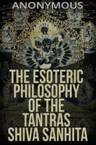 The esoteric Philosophy of the Tantras Shiva Sanhita by Anonymous