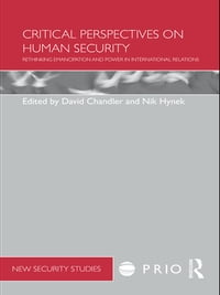 Critical Perspectives on Human Security: Rethinking Emancipation and Power in International…