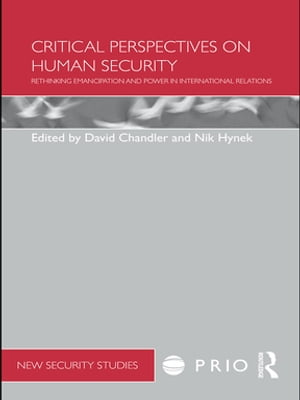 Critical Perspectives on Human Security Rethinking Emancipation and Power in International Relations