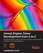 Unreal Engine: Game Development from A to Z by Joanna Lee
