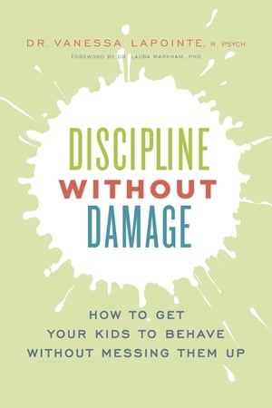 Discipline without Damage: How to Get Your Kids to Behave Without Messing Them Up by Dr. Vanessa Lapointe