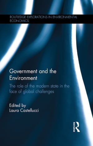 Government and the Environment The Role of the Modern State in the Face of Global Challenges