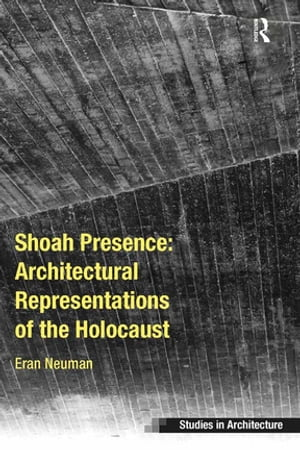 Shoah Presence: Architectural Representations of the Holocaust