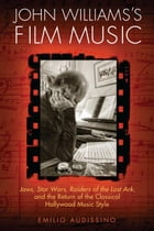 John Williams's Film Music: Jaws, Star Wars, Raiders of the Lost Ark, and the Return of the…