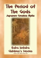 THE PERIOD OF THE GODS - Creation Myths from Ancient Japan: Baba Indaba's Children's Stories - Issue 414 by Anon E. Mouse