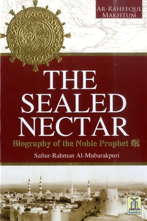 The Sealed Nectar Biography of Prophet Muhammad (PBUH)