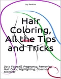 Hair Coloring, All the Tips and Tricks; Do It Yourself, Pregnancy, Removing Hair Color, Highlighting, Common Mistakes 8e1e5cf5-00bc-4c81-947e-c95c1be66ec4