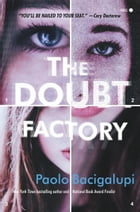 The Doubt Factory: A page-turning thriller of dangerous attraction and unscrupulous lies by Paolo Bacigalupi