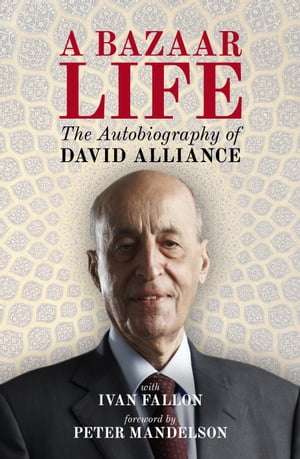 A Bazaar Life The Autobiography of David Alliance