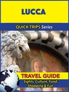 Lucca Travel Guide (Quick Trips Series): Sights, Culture, Food, Shopping & Fun by Sara Coleman