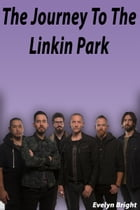 The Journey to The Linkin Park by Evelyn Bright